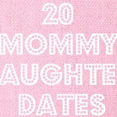 Twenty Mommy Daughter Date Ideas {Parent Child Relationships}