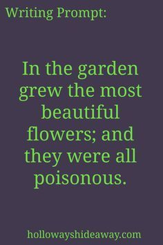 Writing Prompts for Settings-Apr2017-In the garden grew the most beautiful flowers; and they were all poisonous.