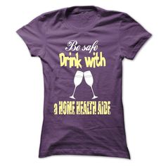 Drink with a Home Health Aide T Shirt, Hoodie, Sweatshirt