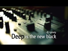 """""""Deep is The New Black"""" (A Deep House Mix) by DJ Spivey"""