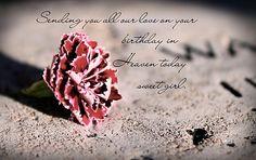 Happy Birthday in Heaven Shelby Bernadette Packer 22/12/91 Xx