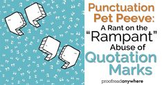 "Punctuation Pet Peeve: A Rant on the ""Rampant"" Abuse of Quotation Marks"