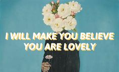 """Lovely // twenty one pilots- first time I've heard it I thought is says """"I'll make you believe you're lonely"""""""