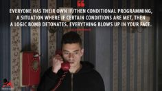 #ElliotAlderson: Everyone has their own if/then conditional programming, a situation where if certain conditions are met, then a logic bomb detonates. Everything blows up in your face.  More on: http://www.magicalquote.com/series/mr-robot/ #MrRobot #mrrobotquotes #usamrrobot