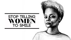 Stop Telling Women To Smile. Stop Telling Women to Smile is an art series by Tatyana Fazlalizadeh. The work attempts to address gender based...