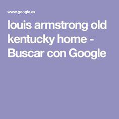 louis armstrong old kentucky home - Buscar con Google
