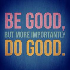 Be good, but more importantly DO GOOD. #BeLikeJesus