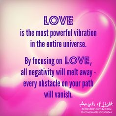 LOVE is the most powerful vibration in the entire universe. Focus on LOVE #angel #messages #quotes www.angelcardreadingsforyou.com