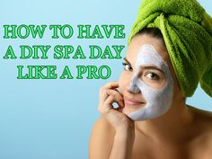How To Have A DIY Spa Day That Feels Like The Real Thing
