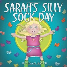 Sarah's Silly Sock Day by Daniel Roth  I am so excited about my son's book.  Check it out.