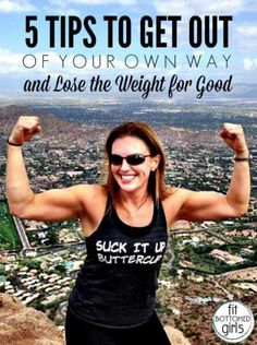 5 tips to get out of your own way and finally lose the weight for good! | Fit Bottomed Girls
