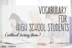 Vocabulary for high school students - numerous ways to implement vocabulary without boring students.