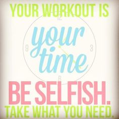 Take time to be selfish--workout! Get started on a plan and take some time for YOU :) #workout