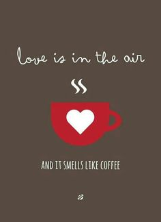 Love Is In The Air ♡ And It Smells Like Coffee ;)♨
