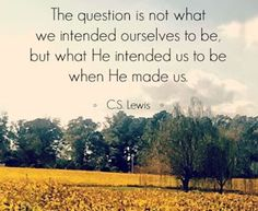 & question is not what we intended ourselves to be, but what He intended us to be when He made us. He is the inventor, we are only the machine. He is the painter, we are only the picture. Bible Verses Quotes, Faith Quotes, Me Quotes, Scriptures, Funny Quotes, Cool Words, Wise Words, Great Quotes, Inspirational Quotes