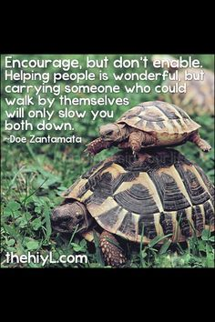 Be an encourager, not an enabler. Some will never learn! No wonder 30 something's can't keep and balance there on check books. no wonder drug addicts continue to breed. No wonder