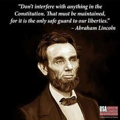 Abraham Lincoln knew sustaining our Freedom and goodness as a nation meant maintaining life by the Constitution!