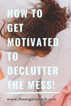 To Find The Motivation To Declutter. ~ The Organizer UK How to find the motivation to declutterHow to find the motivation to declutter Organisation Hacks, Organization, Organising Hacks, Decluttering Ideas, Organizing Ideas, How To Get Motivated, Konmari Method, Declutter Your Home, Feeling Overwhelmed