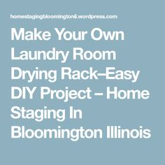 Make Your Own Laundry Room Drying Rack–Easy DIY Project – Home Staging In Bloomington Illinois Laundry Room Drying Rack, Clothes Drying Racks, Diy House Projects, Easy Diy Projects, Bloomington Illinois, Make Your Own, Make It Yourself, Home Staging, Room Organization