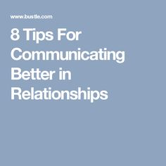 8 Tips For Communicating Better in Relationships