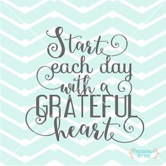 Start Each Day With a Grateful Heart Quote by ProverbsAttic