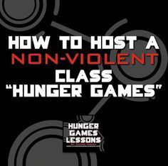 "How to Host a non-violent class ""Hunger Games"" (and other ""competitions"" you can have in class while staying true to the theme)."
