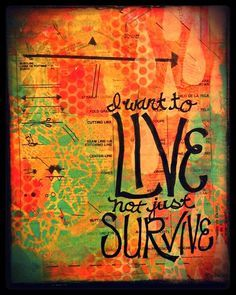 i want to live not just survive quote - Google Search