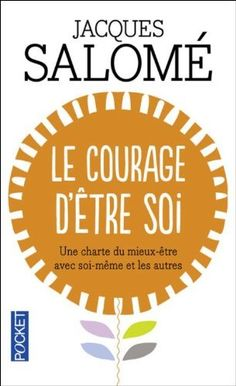Le Courage d'être soi : Une charte du mieux-être avec soi-même et avec autres de Jacques Salomé, http://www.amazon.fr/dp/2266105566/ref=cm_sw_r_pi_dp_cW5Trb14GT49X