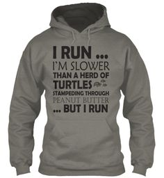 I Run... I'm Slower Than A Herd Of Turtles Stampeding Through Peanut Butter ...But I Run Charcoal T-Shirt Front