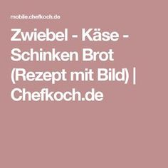 Zwiebel - Käse - Schinken Brot (Rezept mit Bild) | Chefkoch.de