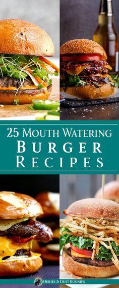 25 Mouth Watering Burger Recipes - dishesanddustbunnies.com