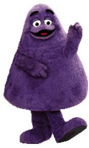 Grimace...Ya' think that now  days they would think that he is part of the gay agenda?  :-)