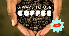 Ways to use coffee as a beauty product as scrubs for face, hands and hair.