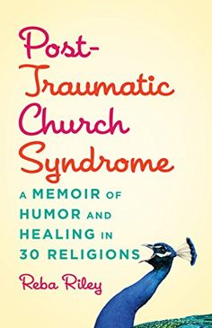 Post-Traumatic Church Syndrome: A Memoir of Humor and Healing in 30 Religions by Reba Riley http://www.amazon.com/dp/0827231202/ref=cm_sw_r_pi_dp_fMoKub09BZJX4