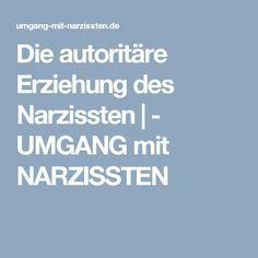 Die autoritäre Erziehung des Narzissten |   -   UMGANG mit NARZISSTEN