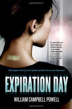 Expiration Day by William Campbell Powell -- What happens when you turn eighteen and there are no more tomorrows? Told in diary format, Expiration Day is the story of a young girl coming of age and discovering what it means to be truly human. New Books, Books To Read, Day Book, Books For Teens, Book Authors, So Little Time, Book Lists, Have Time, Book Lovers