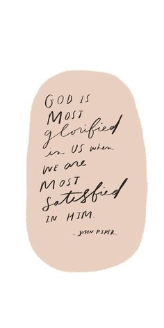 God is most glorified in us when we are most satisfied in Him. Faith quotes l Hope quotes l Christian Quotes l Christian Sayings Hope Quotes, Faith Quotes, Quotes To Live By, Quotes On Grace, Quotes Quotes, Friend Quotes, Lyric Quotes, The Words, Cool Words