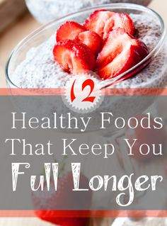 12 Healthy Foods That Keep You Full Longer. I can get with almost all of these.