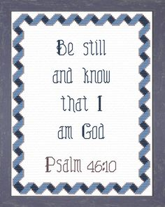 Cross Stitch Bible Verse Psalm Be still and know that I am God. Scripture Verses, Bible Quotes, Scriptures, Cross Stitch Designs, Cross Stitch Patterns, Gratitude Journal Prompts, I Love The Lord, Cross Stitch Bookmarks, Religious Cross
