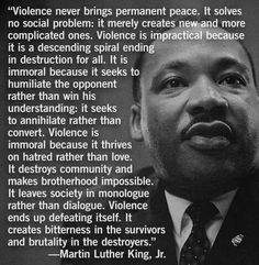 Violence is impractical and immoral  (Martin Luther King with similarities to thoughts from Ghandi)