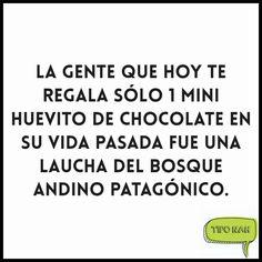 La gente que hoy te regala sólo 1 mini huevito de chocolate en su vida pasada fue una laucha del bosque andino patagónico.  #chistes #genial