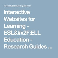 Interactive Websites for Learning - ESL/ELL Education - Research Guides at University of Wisconsin-Madison