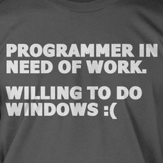 Programmer In Need Of Work Screen Printed T-Shirt Tee Shirt T Shirt Mens Ladies Womens Youth Kids Funny Computer Geek. $14.99, via Etsy.