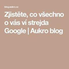 Zjistěte, co všechno o vás ví Good To Know, Internet, Hacks, Website, Google, Blog, Youtube, Style, Technology