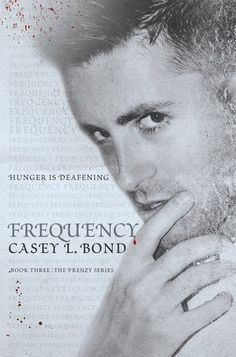 Mythical Books: Everything emits a sound…hunger is deafening… Frequency (Frenzy #3) by Casey L. Bond