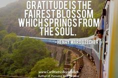 """Gratitude Is The Fairest Blossom Which Springs From The Soul"".....Henry Wardbeecher"