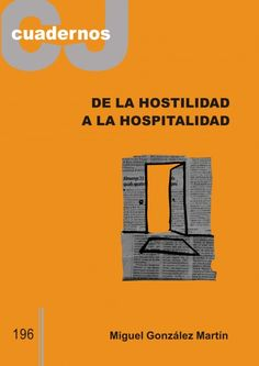 De la hostilidad a la hospitalidad / González Martín, Miguel. (Barcelona : Cristianisme i Justícia, 2015) / BJ 1265 C 196