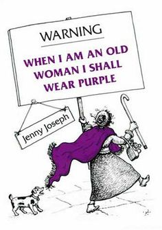 Warning: When I am an Old Woman I Shall Wear Purple by Jenny Joseph