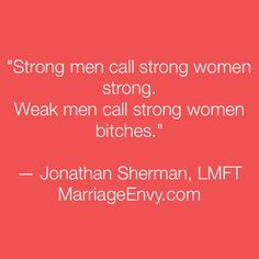 "Why (weak) men call women ""bitches"" — MarriageEnvy.com"