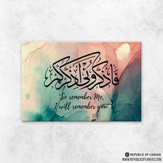 Al Baqarah - So Remember Me and I will remember you - Teal Blue Blush Watercolor Abstract - Canvas Poster Arabic Calligraphy Design, Islamic Calligraphy, Calligraphy Alphabet, Arabic Art, Quran Arabic, Paper Collage Art, Islamic Posters, Art Painting Gallery, Islamic Paintings